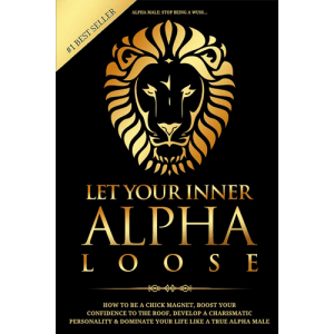 Alpha Male: Stop Being a Wuss… Let Your Inner Alpha Loose book