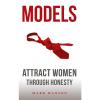 Models: Attract Women Through Honesty book