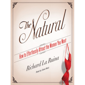 The Natural: How to Effortlessly Attract the Women You Want book