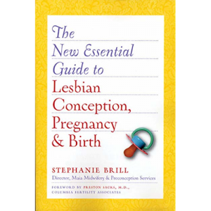 The New Essential Guide to Lesbian Conception, Pregnancy, and Birth by Stephanie Brill